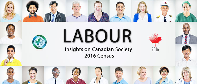 Insights on Canadian Society and 2016 Census: Labour